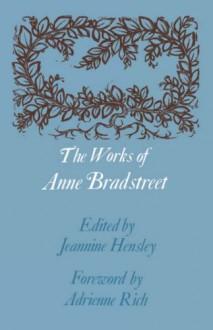 The Works of Anne Bradstreet (John Harvard Library) - Anne Bradstreet