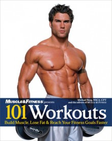 101 Workouts: Everything You Need to Get a Lean, Strong and Fit Physique - Michael Berg, Muscle & Fitness
