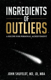 Ingredients of Outliers: A Recipe for Personal Achievement - John Shufeldt
