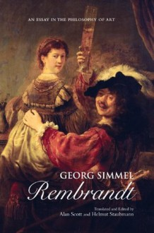 Georg Simmel: Rembrandt: An Essay in the Philosophy of Art - Alan Scott, Helmut Staubmann
