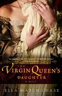The Virgin Queen's Daughter: A Novel - Ella March Chase