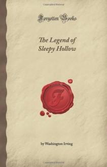 The Legend Of Sleepy Hollow (Forgotten Books) - Washington Irving