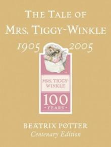 Tale Of Mrs. Tiggy Winkle Centenary Edition - Beatrix Potter