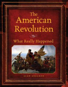 The American Revolution What Really Happened - Alan Axelrod