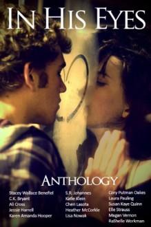 In His Eyes Anthology - 'Katie Klein', 'Jessie Harrell', 'Ali Cross', 'Stacey Wallace Benefiel', 'S.R. Johannes', 'Heather McCorkle', 'Susan Kaye Quinn', 'Karen Amanda Hooper', 'Rashelle Workman', 'Cory Putman Oakes'