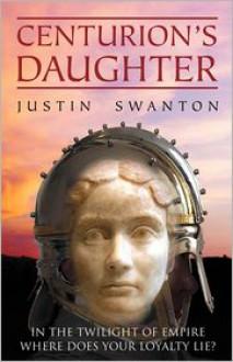 Centurion's Daughter - Justin Swanton