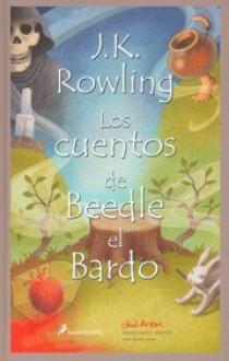 Los Cuentos de Beedle el Bardo / The Tales of Beedle the Bard (Harry Potter) (Spanish Edition) - J.K. Rowling