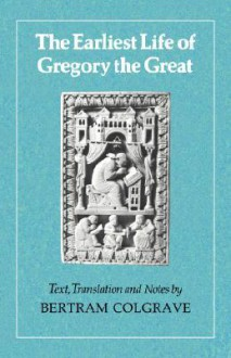 The Earliest Life of Gregory the Great - Bertram Colgrave