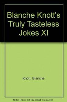 Blanche Knott's Truly Tasteless Jokes XI - Blanche Knott