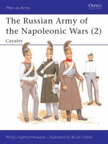 The Russian Army of the Napoleonic Wars (2): Cavalry - Philip J. Haythornthwaite, Bryan Fosten