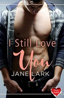 I Still Love You: (A Free New Adult Short Story) - Jane Lark