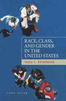Race, Class, and Gender in the United States: An Integrated Study - Paula Rothenberg