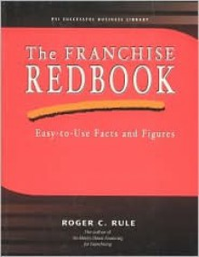 The Franchise Redbook: Easy-To-Use Facts and Figures - Roger C. Rule
