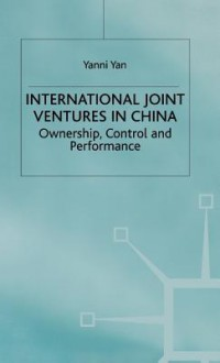 International Joint Ventures In China: Ownership, Control, And Performance - Yanni Yan