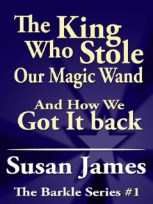 the king who stole our magic wand and how we - Susan James