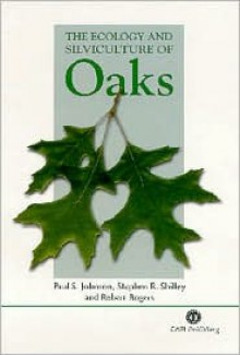 The Ecology and Silviculture of Oaks - Paul S. Johnson