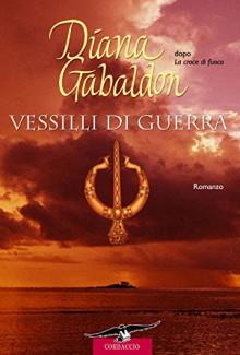 Vessilli di guerra: Outlander: La saga di Jamie e Claire vol. 9 (Grandi Romanzi Corbaccio) - Diana Gabaldon, Valeria Galassi