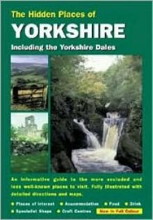 The Hidden Places of Yorkshire - David Gerrard, Joanna Billing