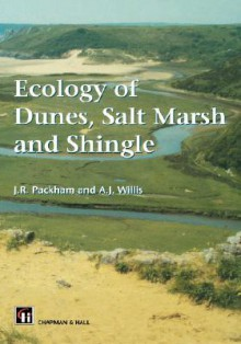 Ecology of Dunes, Salt Marsh and Shingle - John R. Packham, A.J. Willis