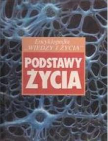 """Podstawy życia. Encyklopedia """"Wiedzy i Życia"""" - Clint Twist, Barbara Pratzer"""