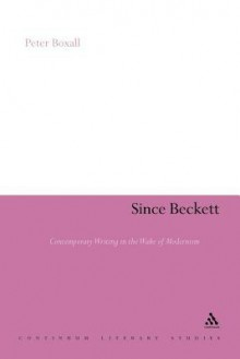 Since Beckett: Contemporary Writing in the Wake of Modernism - Peter Boxall