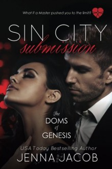 Sin City Submission - A Doms Of Genesis Novella - Jenna Jacob