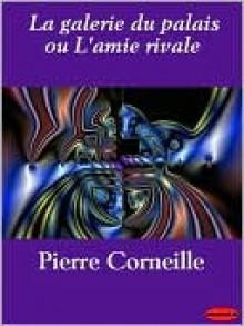La Galerie Du Palais Ou L'Amie Rivale - Pierre Corneille