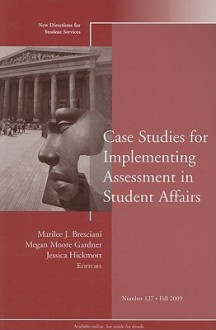 Case Studies for Implementing Assessment in Student Affairs - Marilee J. Bresciani, Megan Moore Gardner, Jessica Hickmott