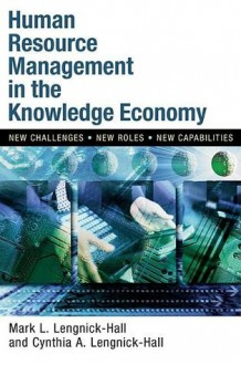 Human Resource Management in the Knowledge Economy: New Challenges, New Roles, New Capabilities - Mark L Lengnick-Hall, Cynthia A Lengnick-Hall