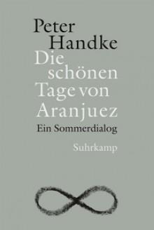 Die schönen Tage von Aranjuez - Peter Handke
