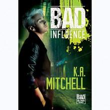 Bad Influence - K.A. Mitchell,Scott Drummond