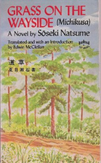 Grass on the Wayside (Michikusa) - Soseki Natsume,Translated and with an Introduction by Edwin McClellan