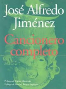 Jose Alfredo Jimenez: Cancionero Completo - Jose Alfredo Jimenez