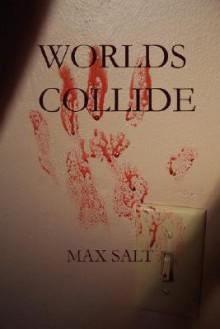 Worlds Collide - Max Salt