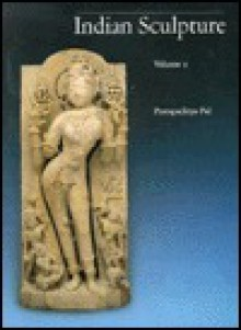 Indian Sculpture: Volume II - Pratapaditya Pal