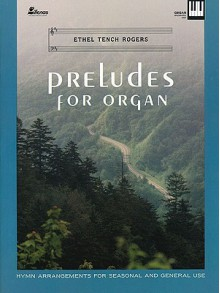 Preludes for Organ: Hymn Arrangements for Seasonal and General Use - Ethel Rogers