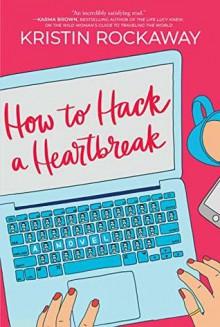 How to Hack a Heartbreak - Kristin Rockaway