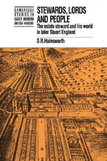 Stewards, Lords and People: The Estate Steward and His World in Later Stuart England - D. R. Hainsworth