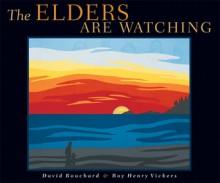 The Elders Are Watching - David Bouchard,Roy Henry Vickers