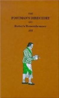 The Footman's Directory and Butler's Remembrancer 1823 (Gentlemen's Servants Handbook) - Thomas Cosnett