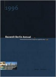Bauwelt Berlin Annual 1996: A Chronicle of Architecture 1996-2001: 1996 - F. Zwoch, Martina Duttmann, M. Duttmann