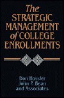 The Strategic Management of College Enrollments - Don Hossler, J.P. Bean