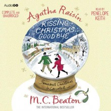 Agatha Raisin and Kissing Christmas Goodbye - M.C. Beaton