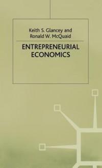 Entrepreneurial Economics - Keith S. Glancey, Ronald W. McQuaid, Jo Campling