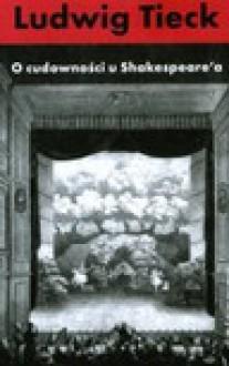 O cudowności u shakespeare'a - Ludwig Tieck