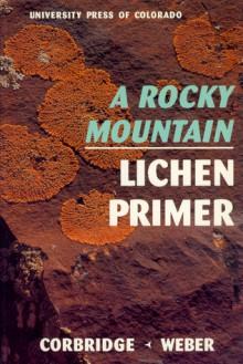 Rocky Mountain Lichen Primer - James N. Corbridge, William A. Weber