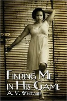 Finding Me in His Game - A.V. Whitaker