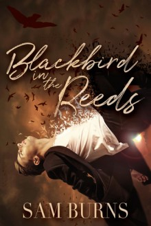 Blackbird in the Reeds (The Rowan Harbor Cycle Book 1) - Sam Burns