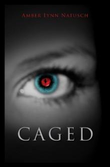 Caged - Amber Lynn Natusch