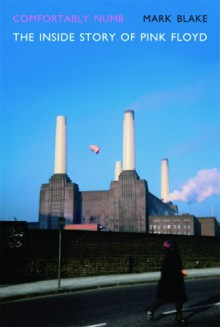 Comfortably Numb: The Inside Story of Pink Floyd - Mark Blake
